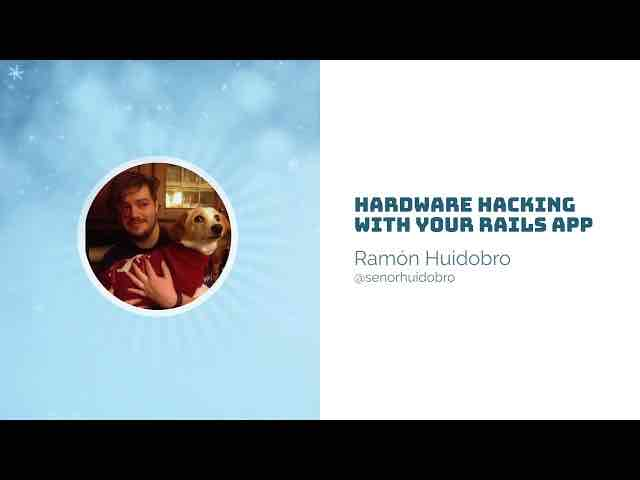 Ruby on Ice 2019 - Hardware Hacking with your Rails app